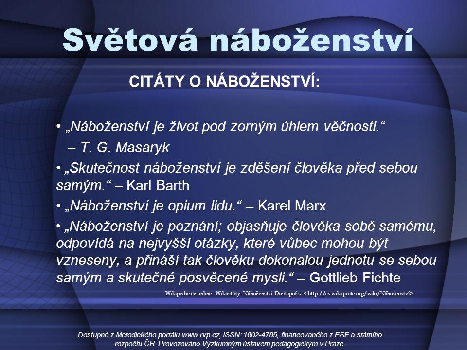 """Světová náboženství CITÁTY O NÁBOŽENSTVÍ: """"Náboženství je život pod zorným úhlem věčnosti."""" – T. G. Masaryk """"Skutečnost náboženství je zděšení člověka"""
