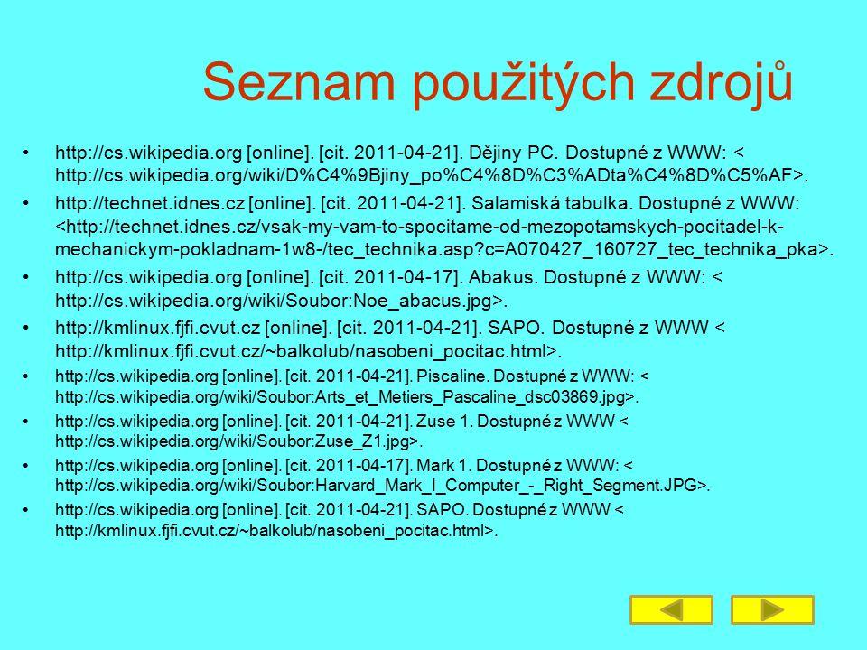 Seznam použitých zdrojů http://cs.wikipedia.org [online]. [cit. 2011-04-21]. Dějiny PC. Dostupné z WWW:. http://technet.idnes.cz [online]. [cit. 2011-