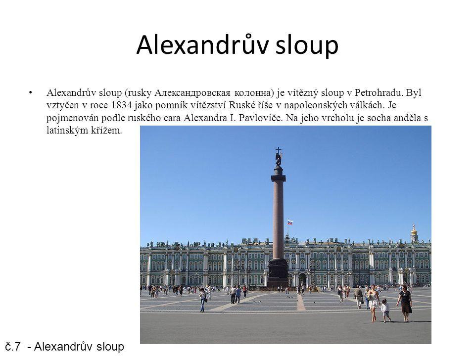 Alexandrův sloup Alexandrův sloup (rusky Александровская колонна) je vítězný sloup v Petrohradu. Byl vztyčen v roce 1834 jako pomník vítězství Ruské ř