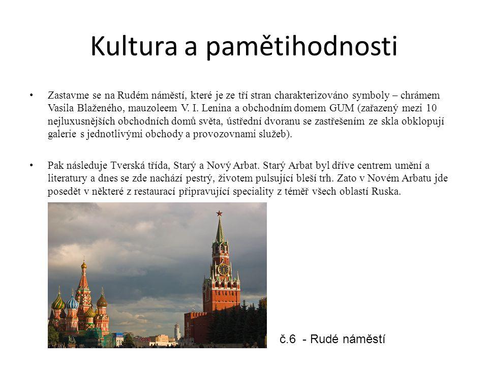 Kultura a pamětihodnosti Zastavme se na Rudém náměstí, které je ze tří stran charakterizováno symboly – chrámem Vasila Blaženého, mauzoleem V. I. Leni