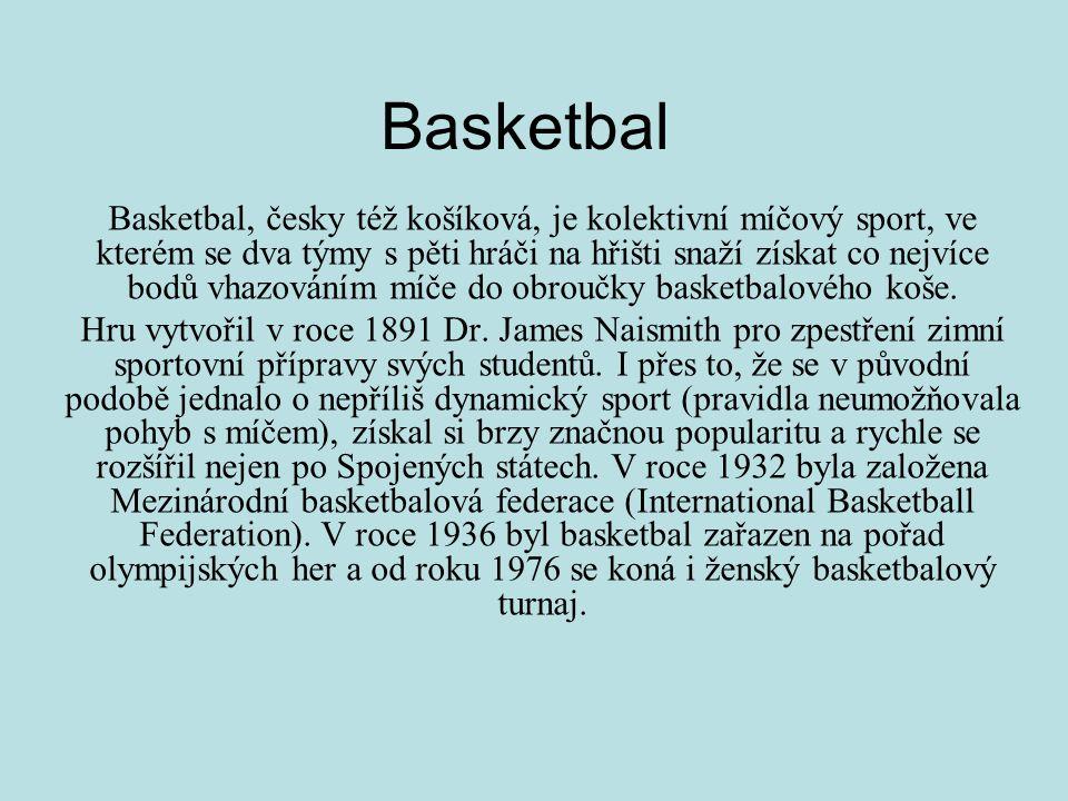 Basketbal Basketbal, česky též košíková, je kolektivní míčový sport, ve kterém se dva týmy s pěti hráči na hřišti snaží získat co nejvíce bodů vhazováním míče do obroučky basketbalového koše.