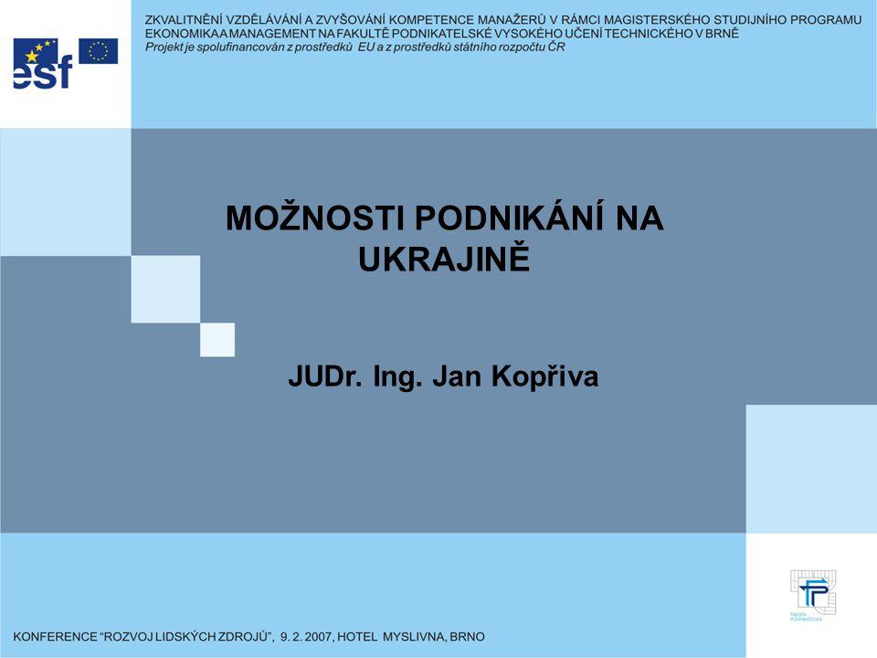 MOŽNOSTI PODNIKÁNÍ NA UKRAJINĚ JUDr. Ing. Jan Kopřiva