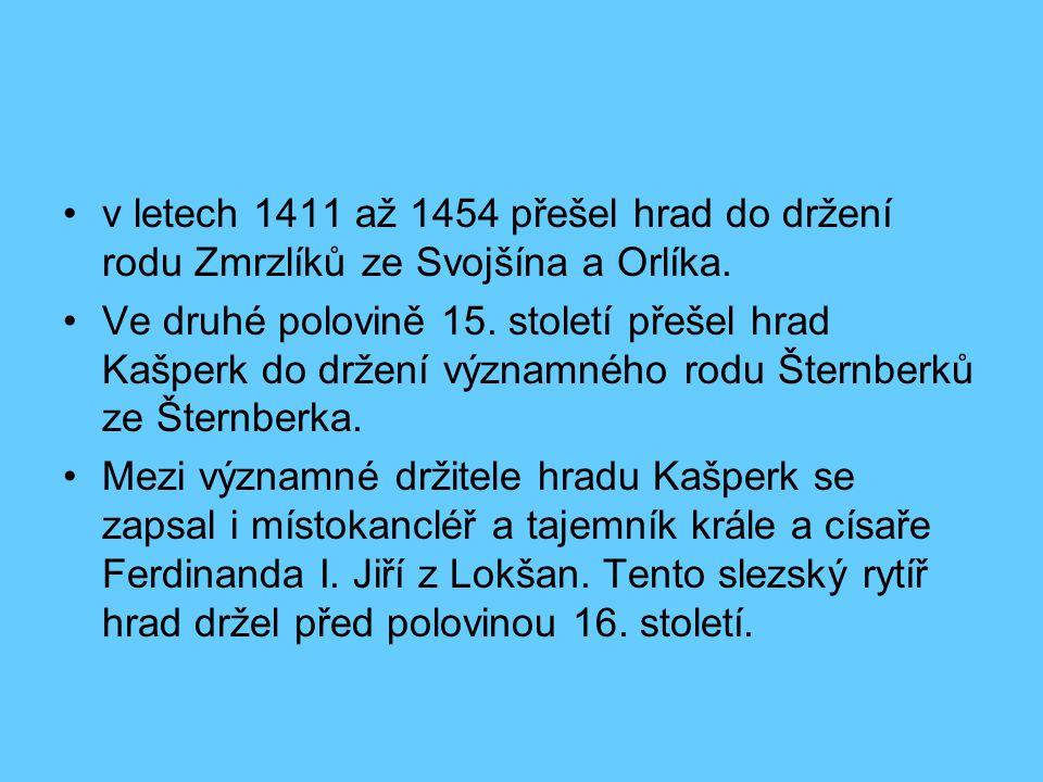 v letech 1411 až 1454 přešel hrad do držení rodu Zmrzlíků ze Svojšína a Orlíka. Ve druhé polovině 15. století přešel hrad Kašperk do držení významného