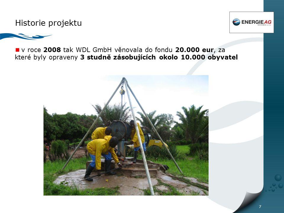 7 Historie projektu v roce 2008 tak WDL GmbH věnovala do fondu 20.000 eur, za které byly opraveny 3 studně zásobujících okolo 10.000 obyvatel