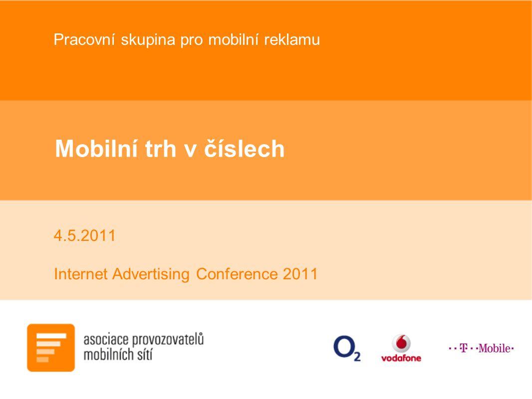 Mobilní trh v číslech 4.5.2011 Internet Advertising Conference 2011 Pracovní skupina pro mobilní reklamu