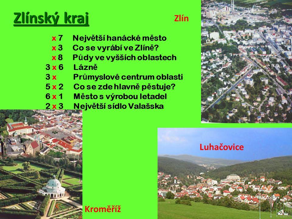 Zlínský kraj Kroměříž Luhačovice Zlín x 7 Nejv ě tší hanácké m ě sto x 3 Co se vyrábí ve Zlín ě .