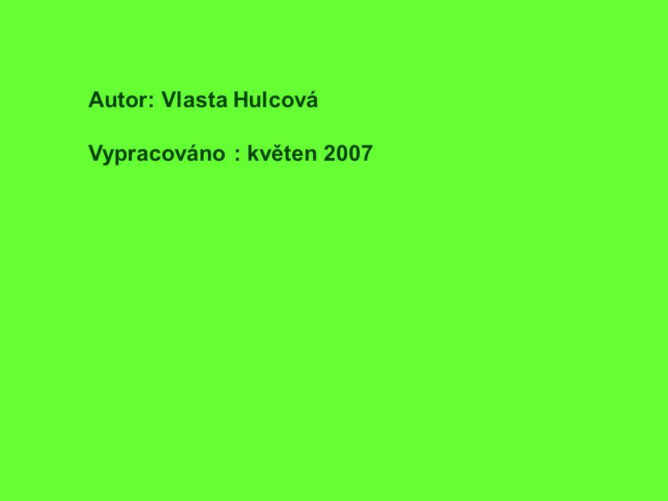 Autor: Vlasta Hulcová Vypracováno : květen 2007