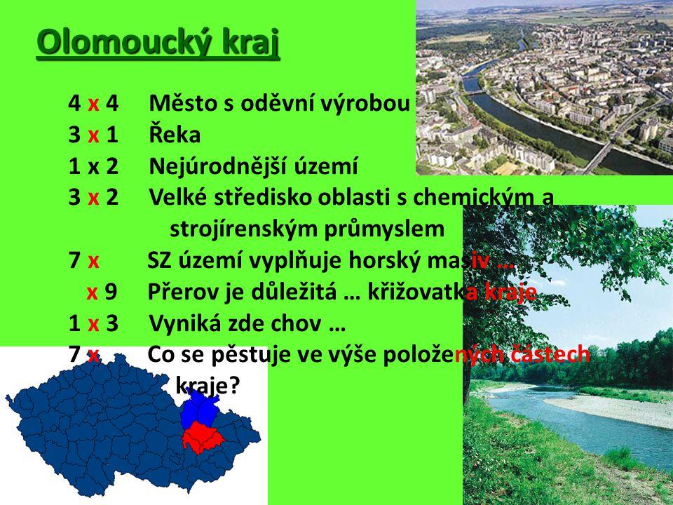 Olomoucký kraj 4 x 4 Město s oděvní výrobou 3 x 1 Řeka 1 x 2 Nejúrodnější území 3 x 2 Velké středisko oblasti s chemickým a strojírenským průmyslem 7 x SZ území vyplňuje horský masiv … x 9 Přerov je důležitá … křižovatka kraje 1 x 3 Vyniká zde chov … 7 x Co se pěstuje ve výše položených částech kraje?