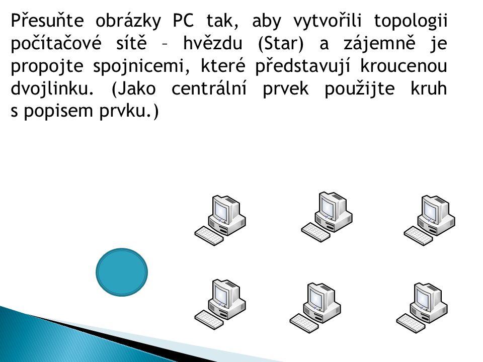 Přesuňte obrázky PC tak, aby vytvořili topologii počítačové sítě – hvězdu (Star) a zájemně je propojte spojnicemi, které představují kroucenou dvojlinku.