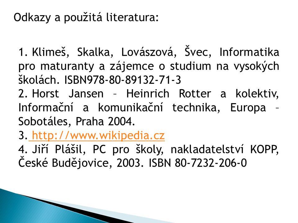 1. Klimeš, Skalka, Lovászová, Švec, Informatika pro maturanty a zájemce o studium na vysokých školách. ISBN978-80-89132-71-3 2. Horst Jansen – Heinric
