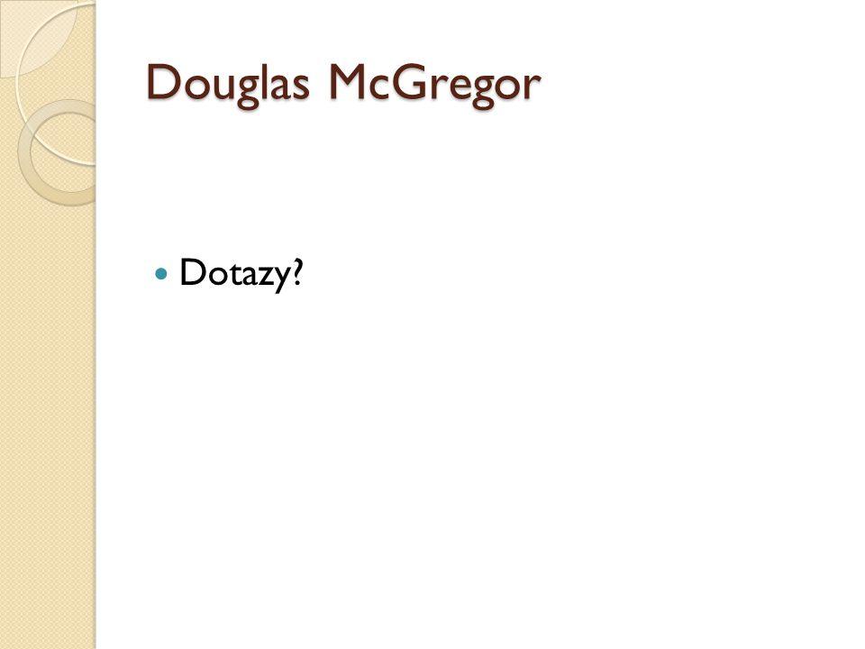 Douglas McGregor Dotazy?