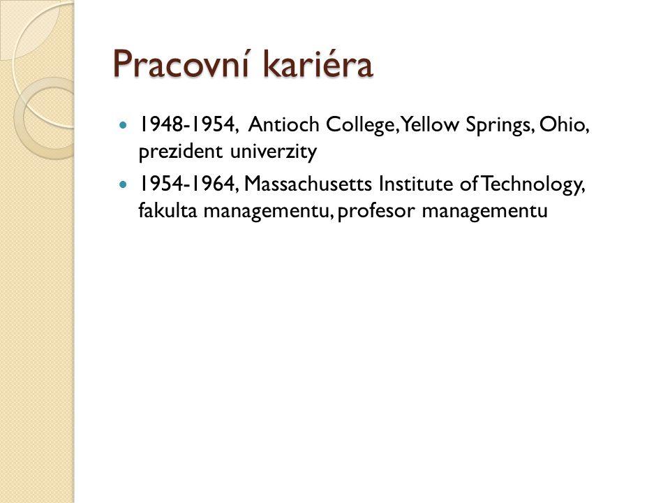 Pracovní kariéra 1948-1954, Antioch College, Yellow Springs, Ohio, prezident univerzity 1954-1964, Massachusetts Institute of Technology, fakulta managementu, profesor managementu