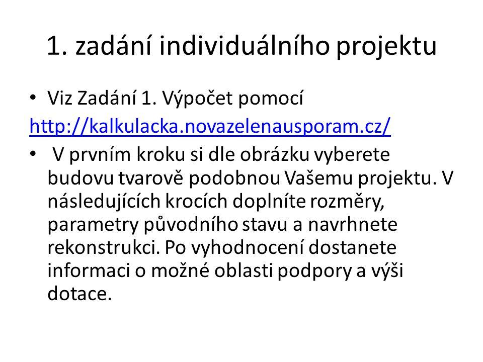 1. zadání individuálního projektu Viz Zadání 1. Výpočet pomocí http://kalkulacka.novazelenausporam.cz/ V prvním kroku si dle obrázku vyberete budovu t