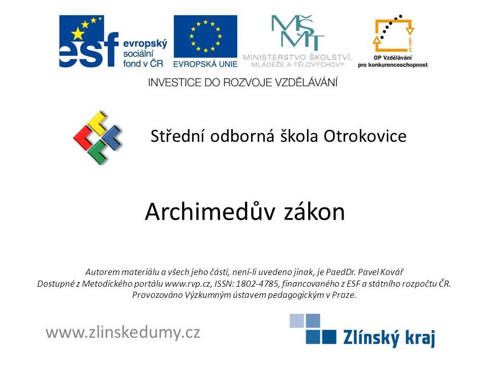Archimedův zákon Střední odborná škola Otrokovice www.zlinskedumy.cz Autorem materiálu a všech jeho částí, není-li uvedeno jinak, je PaedDr.
