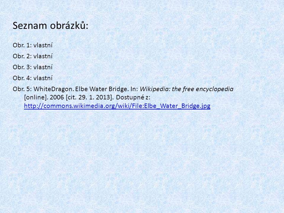 Obr. 1: vlastní Obr. 2: vlastní Obr. 3: vlastní Obr. 4: vlastní Obr. 5: WhiteDragon. Elbe Water Bridge. In: Wikipedia: the free encyclopedia [online].
