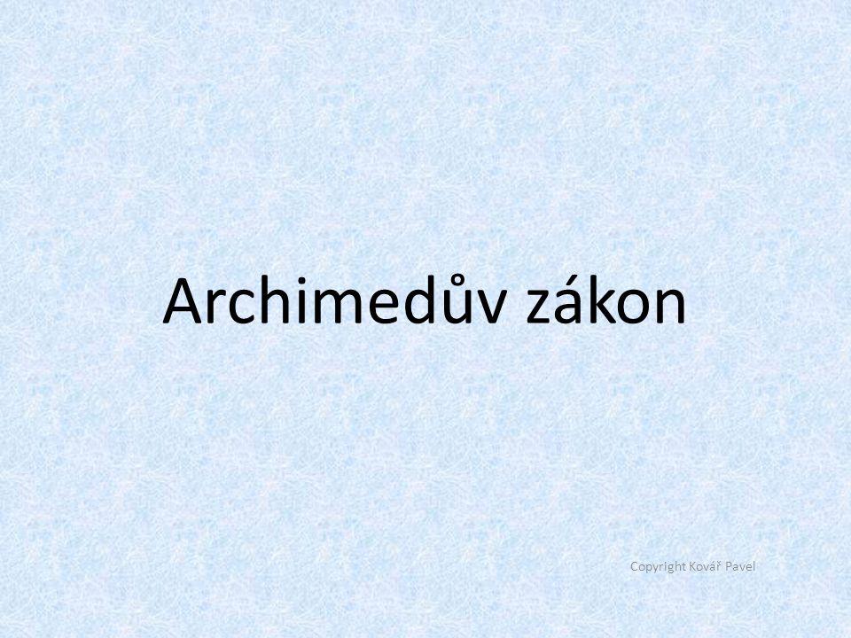 Archimedův zákon Copyright Kovář Pavel