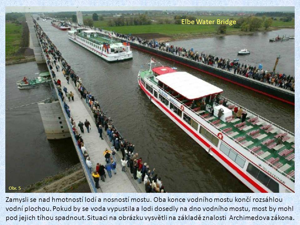 Zamysli se nad hmotností lodí a nosností mostu. Oba konce vodního mostu končí rozsáhlou vodní plochou. Pokud by se voda vypustila a lodi dosedly na dn