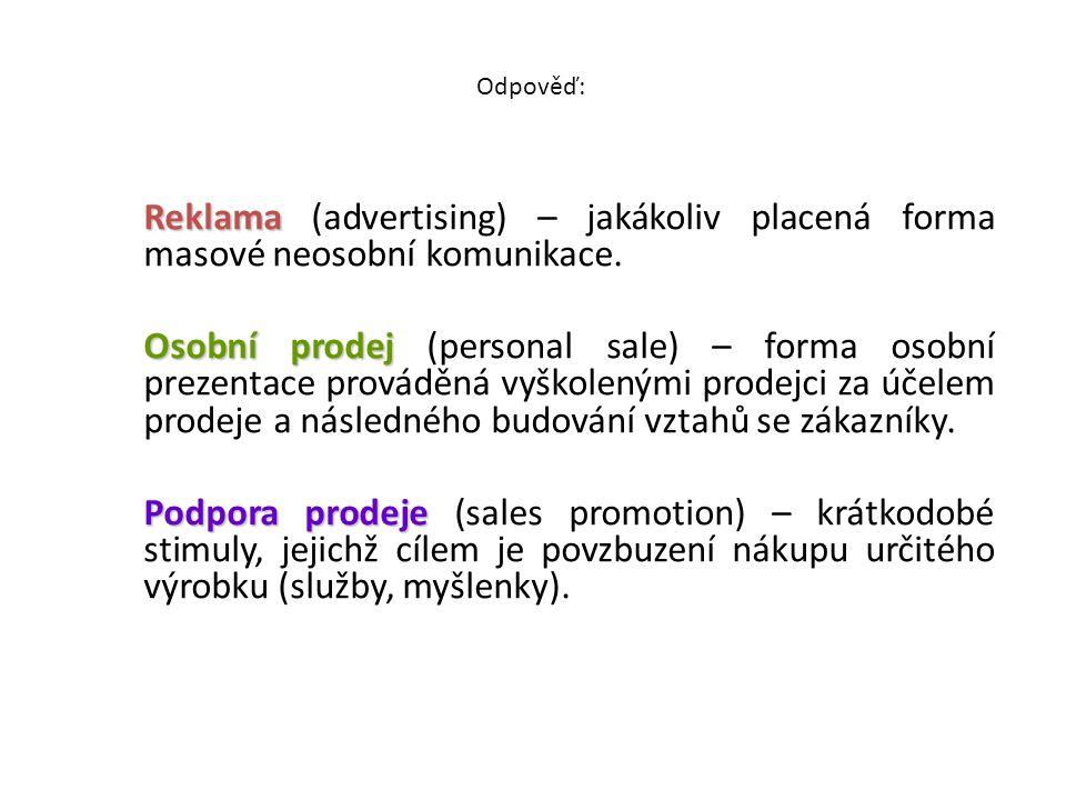 Reklama Reklama (advertising) – jakákoliv placená forma masové neosobní komunikace. Osobní prodej Osobní prodej (personal sale) – forma osobní prezent