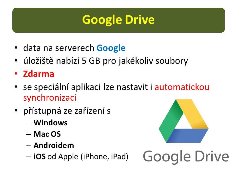 Google Drive data na serverech Google úložiště nabízí 5 GB pro jakékoliv soubory Zdarma se speciální aplikaci lze nastavit i automatickou synchronizaci přístupná ze zařízení s – Windows – Mac OS – Androidem – iOS od Apple (iPhone, iPad)