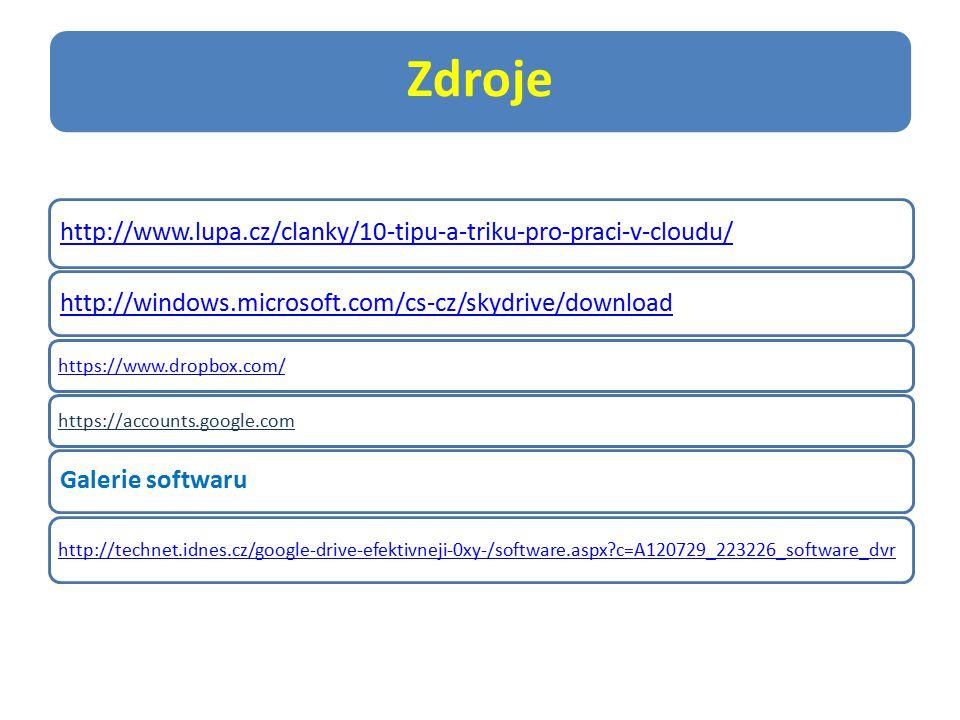 Zdroje http://www.lupa.cz/clanky/10-tipu-a-triku-pro-praci-v-cloudu/ http://windows.microsoft.com/cs-cz/skydrive/download https://www.dropbox.com/https://accounts.google.com Galerie softwaru http://technet.idnes.cz/google-drive-efektivneji-0xy-/software.aspx c=A120729_223226_software_dvr