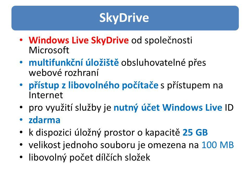 Windows Live SkyDrive od společnosti Microsoft multifunkční úložiště obsluhovatelné přes webové rozhraní přístup z libovolného počítače s přístupem na Internet pro využití služby je nutný účet Windows Live ID zdarma k dispozici úložný prostor o kapacitě 25 GB velikost jednoho souboru je omezena na 100 MB libovolný počet dílčích složek SkyDrive