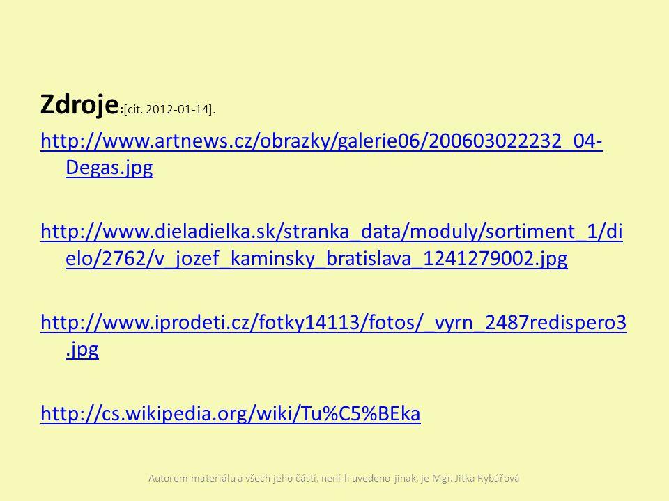 Zdroje :[cit. 2012-01-14]. http://www.artnews.cz/obrazky/galerie06/200603022232_04- Degas.jpg http://www.dieladielka.sk/stranka_data/moduly/sortiment_