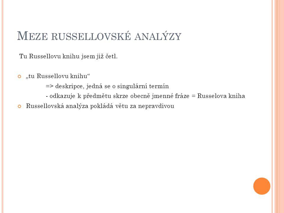 """M EZE RUSSELLOVSKÉ ANALÝZY Tu Russellovu knihu jsem již četl. """"tu Russellovu knihu"""" => deskripce, jedná se o singulární termín - odkazuje k předmětu s"""