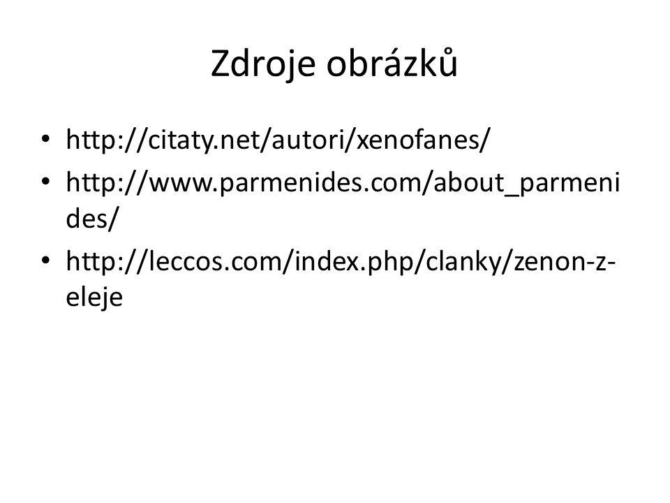 Zdroje obrázků http://citaty.net/autori/xenofanes/ http://www.parmenides.com/about_parmeni des/ http://leccos.com/index.php/clanky/zenon-z- eleje