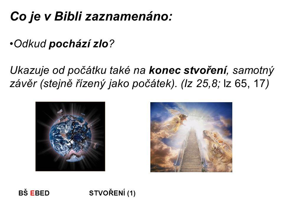 BŠ EBED STVOŘENÍ (1) Co je v Bibli zaznamenáno: Odkud pochází zlo? Ukazuje od počátku také na konec stvoření, samotný závěr (stejně řízený jako počáte