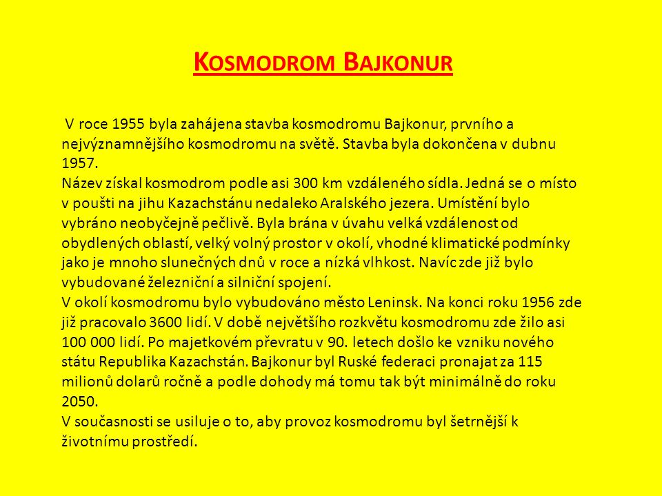 K OSMODROM B AJKONUR V roce 1955 byla zahájena stavba kosmodromu Bajkonur, prvního a nejvýznamnějšího kosmodromu na světě.