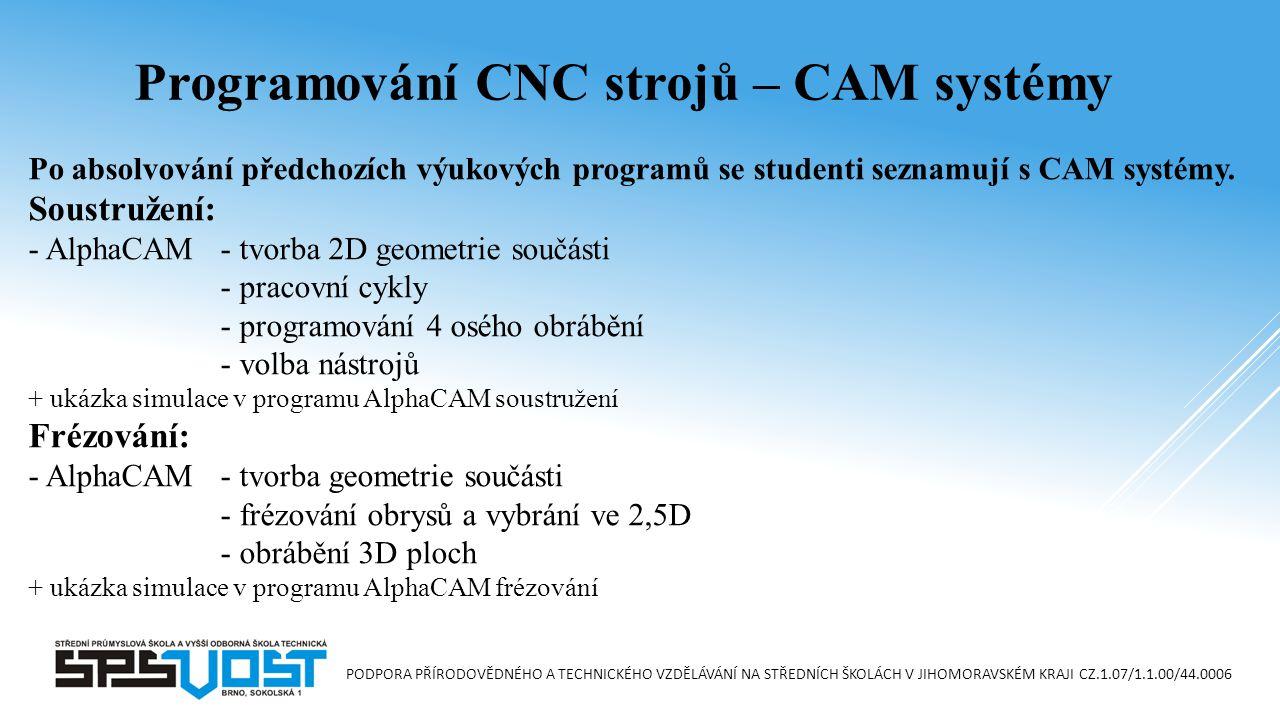 PODPORA PŘÍRODOVĚDNÉHO A TECHNICKÉHO VZDĚLÁVÁNÍ NA STŘEDNÍCH ŠKOLÁCH V JIHOMORAVSKÉM KRAJI CZ.1.07/1.1.00/44.0006 Po absolvování předchozích výukových programů se studenti seznamují s CAM systémy.