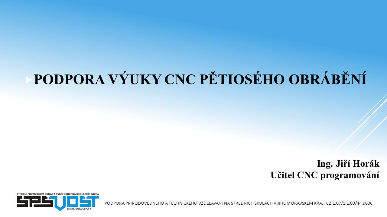 PODPORA PŘÍRODOVĚDNÉHO A TECHNICKÉHO VZDĚLÁVÁNÍ NA STŘEDNÍCH ŠKOLÁCH V JIHOMORAVSKÉM KRAJI CZ.1.07/1.1.00/44.0006 Ing.
