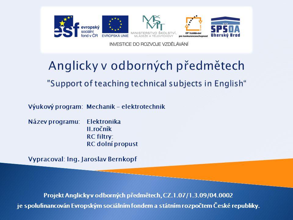 Výukový program: Mechanik - elektrotechnik Název programu: Elektronika II.ročník RC filtry: RC dolní propust Vypracoval: Ing.