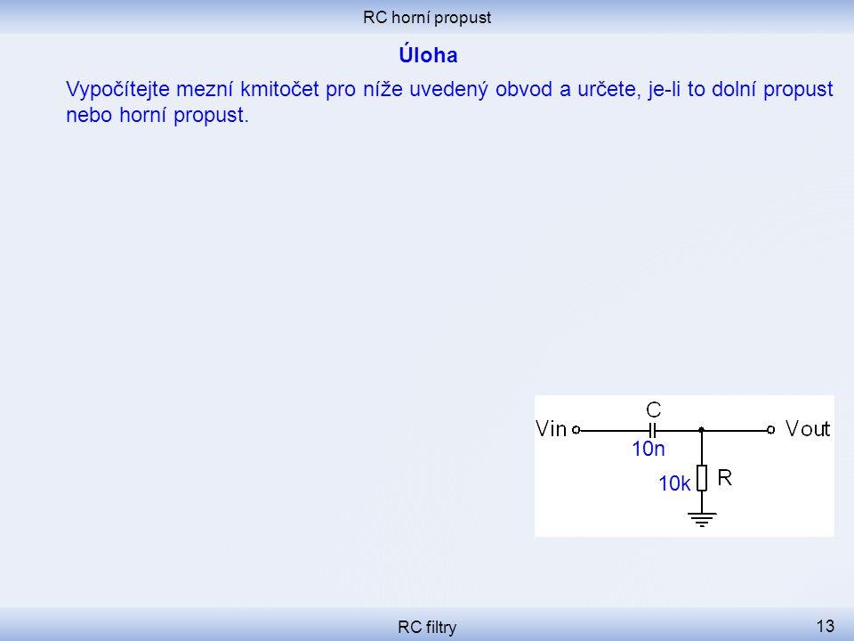 RC horní propust RC filtry 13 Vypočítejte mezní kmitočet pro níže uvedený obvod a určete, je-li to dolní propust nebo horní propust.