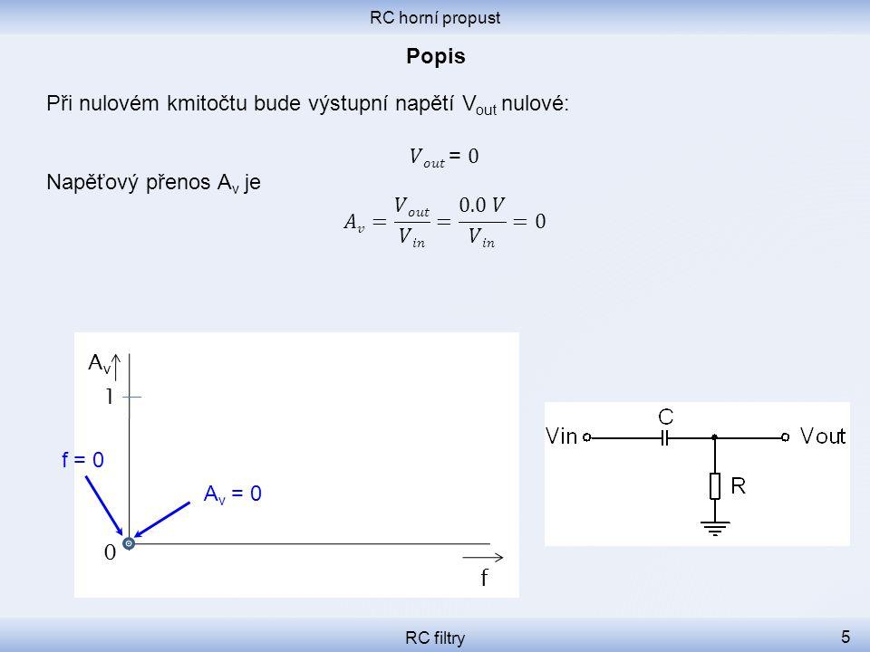 f 0 1 RC horní propust RC filtry 5 A v = 0 AvAv f = 0