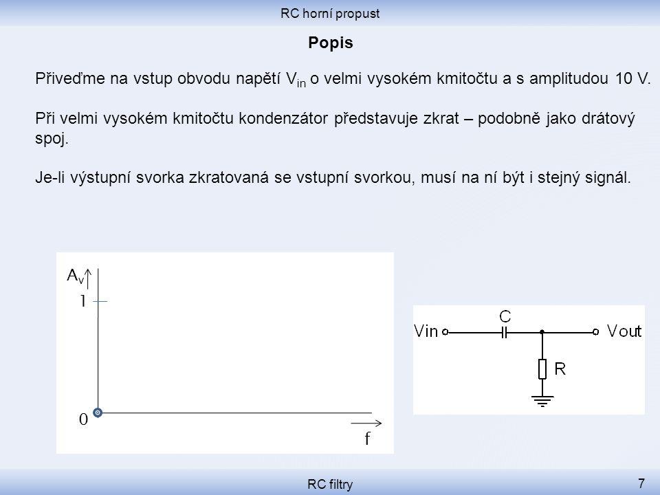 RC horní propust RC filtry 7 Přiveďme na vstup obvodu napětí V in o velmi vysokém kmitočtu a s amplitudou 10 V.