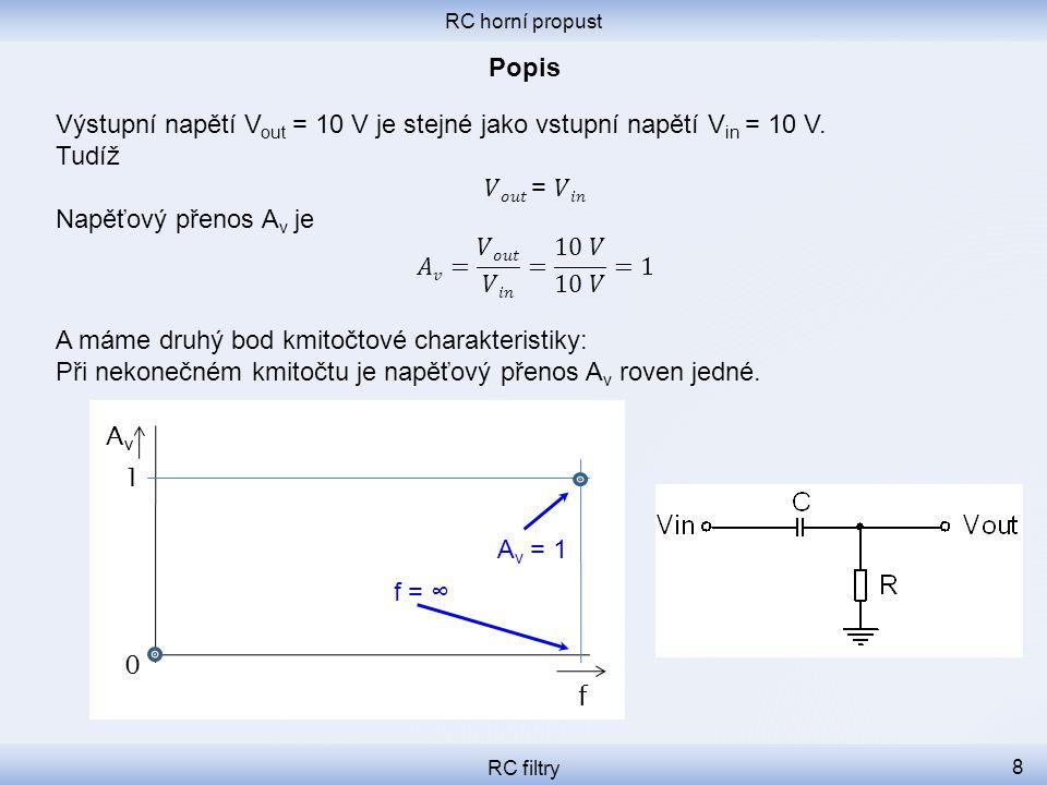 RC horní propust RC filtry 9 Mezi těmito dvěma body je bod, kde přenos přestává stoupat a začíná být roven jedné.