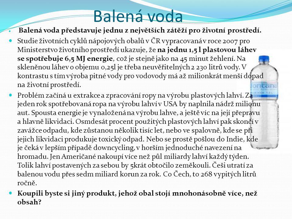 Balená voda Balená voda představuje jednu z největších zátěží pro životní prostředí.