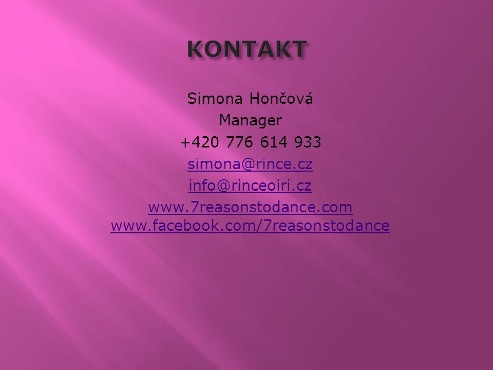 Simona Hončová Manager +420 776 614 933 simona@rince.cz info@rinceoiri.cz www.7reasonstodance.com www.facebook.com/7reasonstodance