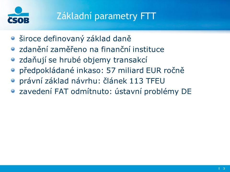 Základní parametry FTT široce definovaný základ daně zdanění zaměřeno na finanční instituce zdaňují se hrubé objemy transakcí předpokládané inkaso: 57 miliard EUR ročně právní základ návrhu: článek 113 TFEU zavedení FAT odmítnuto: ústavní problémy DE l 3