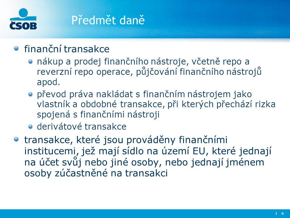 Předmět daně finanční transakce nákup a prodej finančního nástroje, včetně repo a reverzní repo operace, půjčování finančního nástrojů apod.