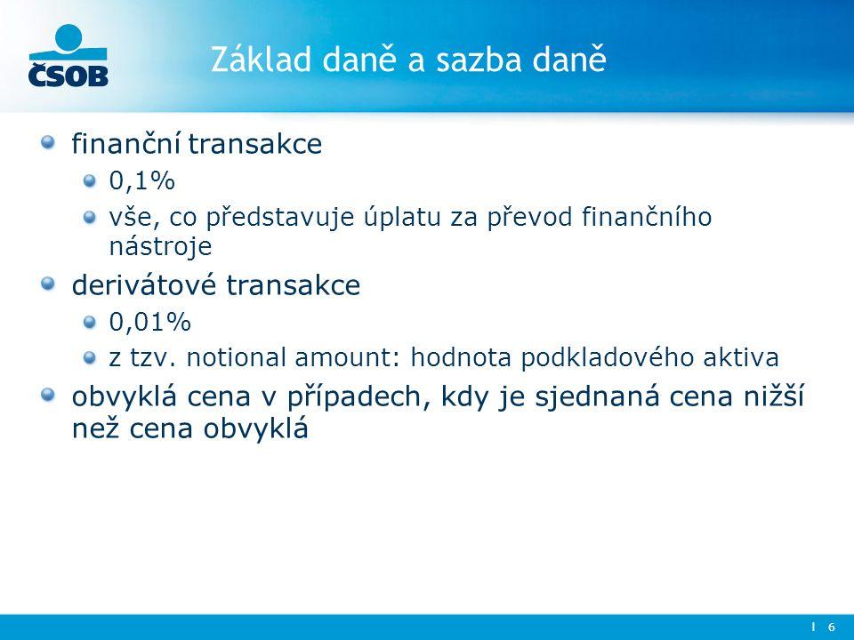Základ daně a sazba daně finanční transakce 0,1% vše, co představuje úplatu za převod finančního nástroje derivátové transakce 0,01% z tzv.