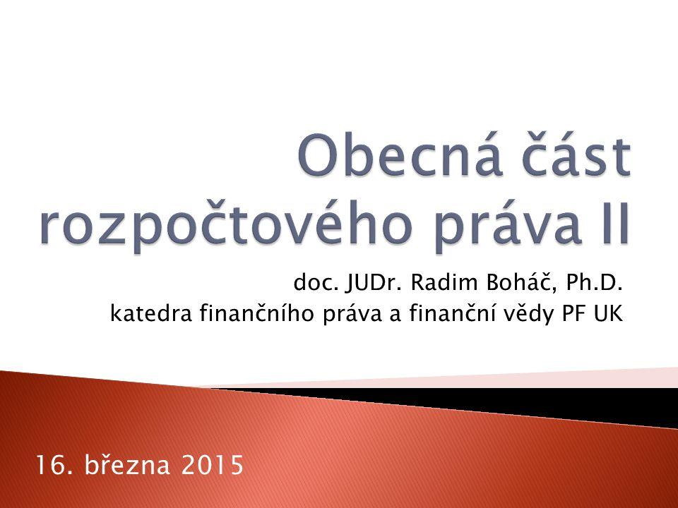 doc. JUDr. Radim Boháč, Ph.D. katedra finančního práva a finanční vědy PF UK 16. března 2015