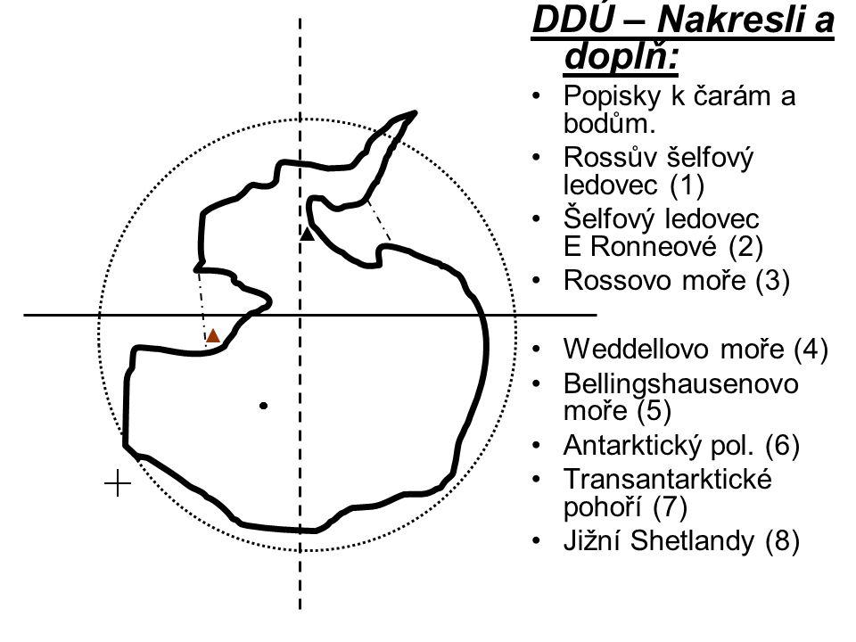 DDÚ – Nakresli a doplň: Popisky k čarám a bodům. Rossův šelfový ledovec (1) Šelfový ledovec E Ronneové (2) Rossovo moře (3) Weddellovo moře (4) Bellin