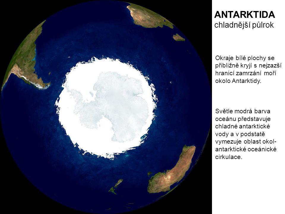 ANTARKTIDA chladnější půlrok Okraje bílé plochy se přibližně kryjí s nejzazší hranicí zamrzání moří okolo Antarktidy. Světle modrá barva oceánu předst