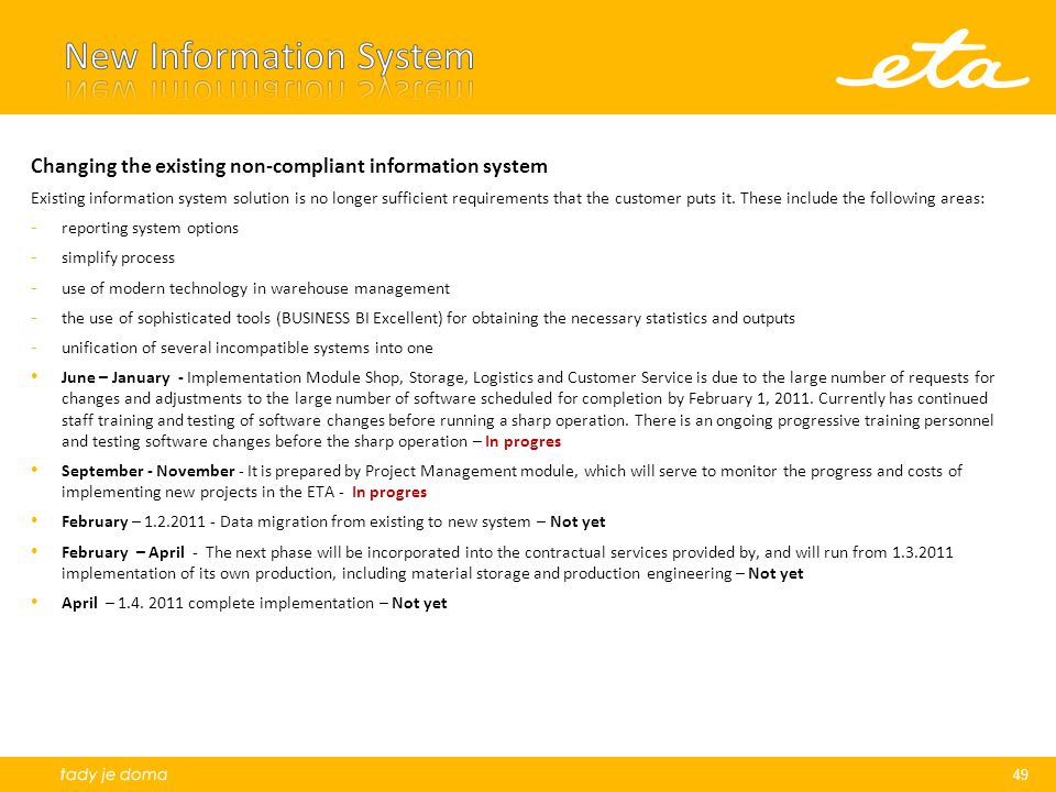 Changing the existing non-compliant information system Existing information system solution is no longer sufficient requirements that the customer put
