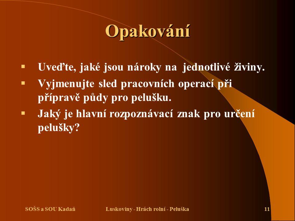 SOŠS a SOU KadaňLuskoviny - Hrách rolní - Peluška11 Opakování  Uveďte, jaké jsou nároky na jednotlivé živiny.
