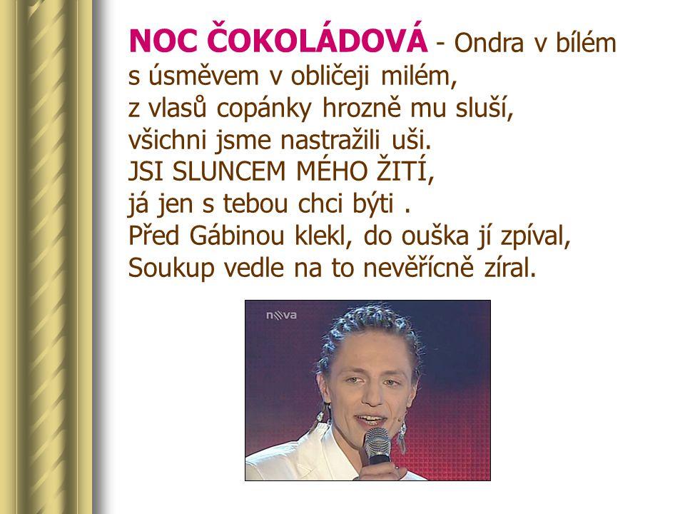 NOC ČOKOLÁDOVÁ - Ondra v bílém s úsměvem v obličeji milém, z vlasů copánky hrozně mu sluší, všichni jsme nastražili uši.