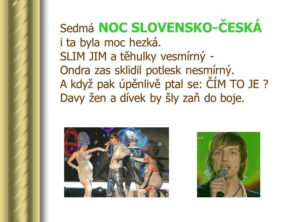 Sedmá NOC SLOVENSKO-ČESKÁ i ta byla moc hezká.
