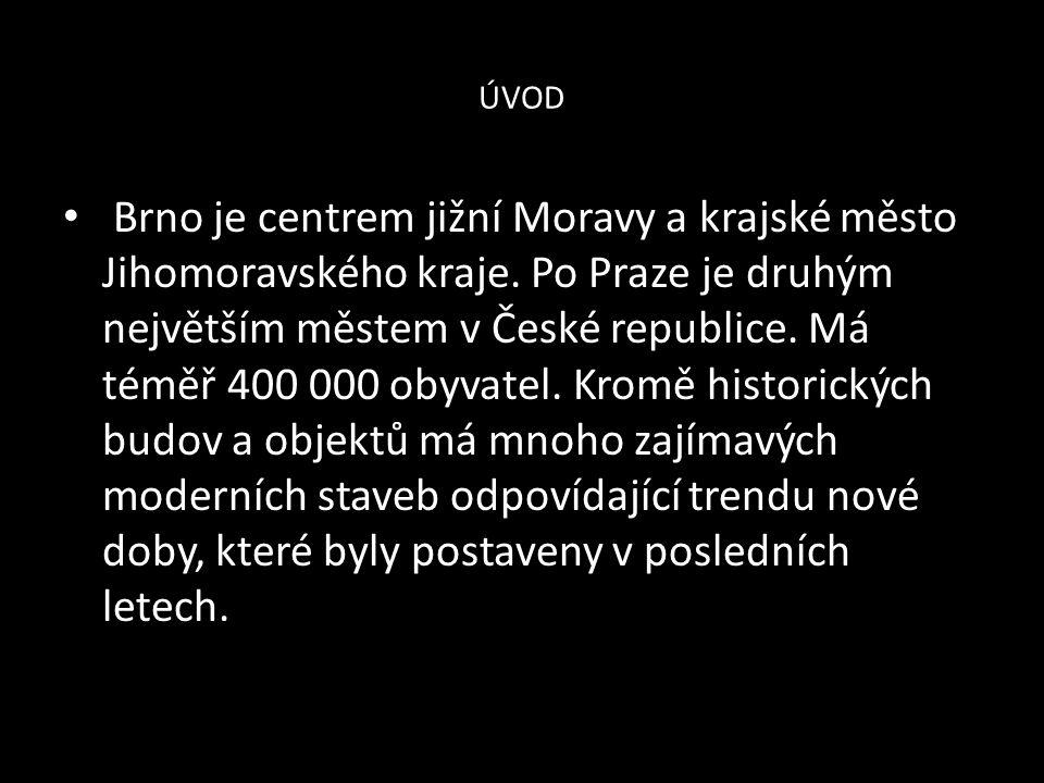 ÚVOD Brno je centrem jižní Moravy a krajské město Jihomoravského kraje.